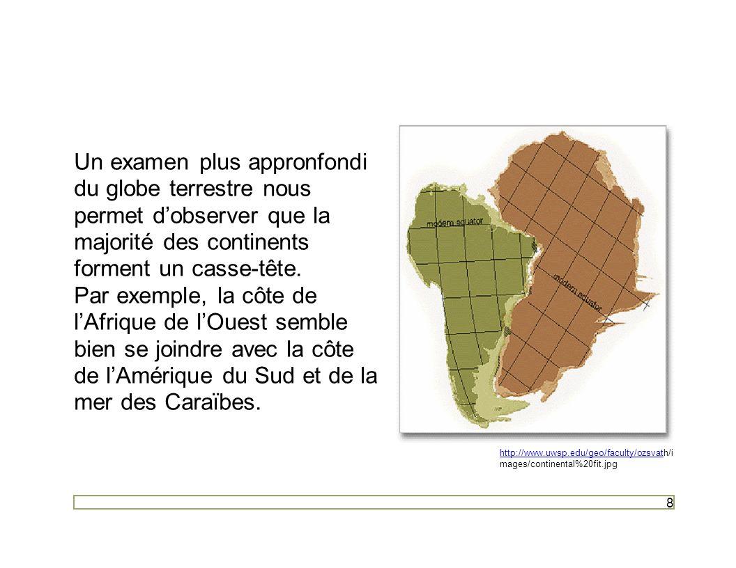 Un examen plus appronfondi du globe terrestre nous permet d'observer que la majorité des continents forment un casse-tête.