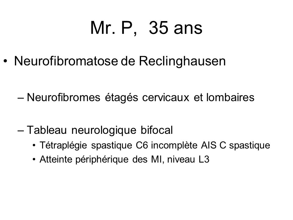 Mr. P, 35 ans Neurofibromatose de Reclinghausen