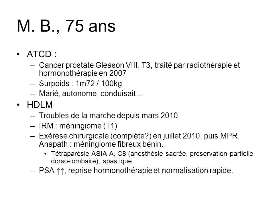 M. B., 75 ansATCD : Cancer prostate Gleason VIII, T3, traité par radiothérapie et hormonothérapie en 2007.