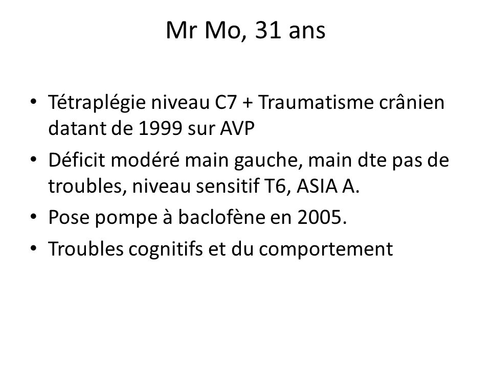 Mr Mo, 31 ans Tétraplégie niveau C7 + Traumatisme crânien datant de 1999 sur AVP.