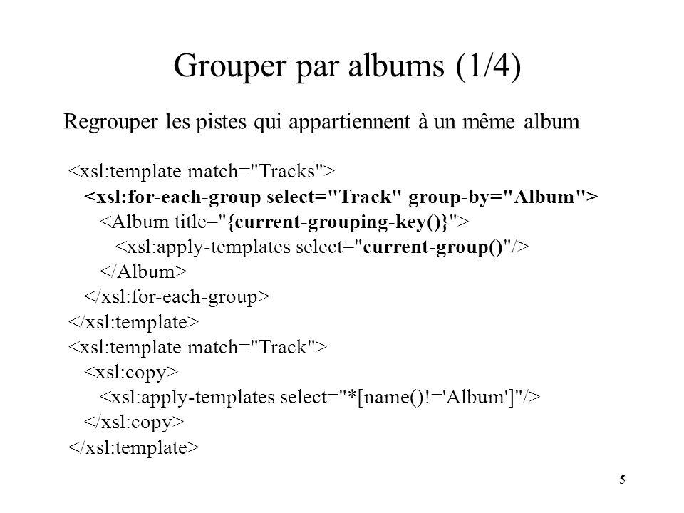 Grouper par albums (1/4) Regrouper les pistes qui appartiennent à un même album. <xsl:template match= Tracks >
