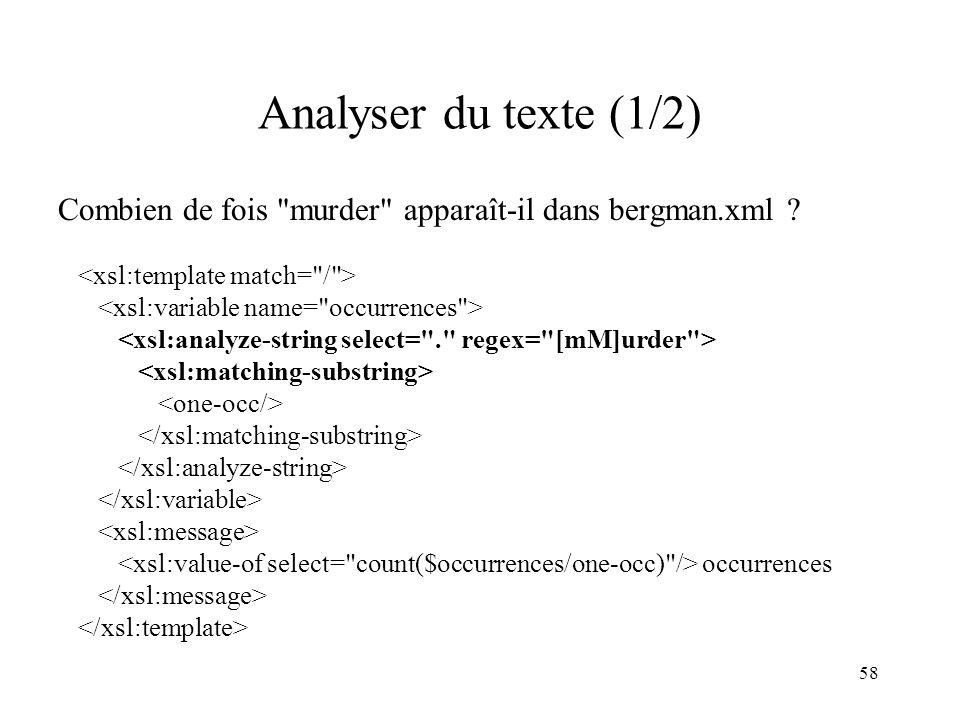 Analyser du texte (1/2) Combien de fois murder apparaît-il dans bergman.xml <xsl:template match= / >
