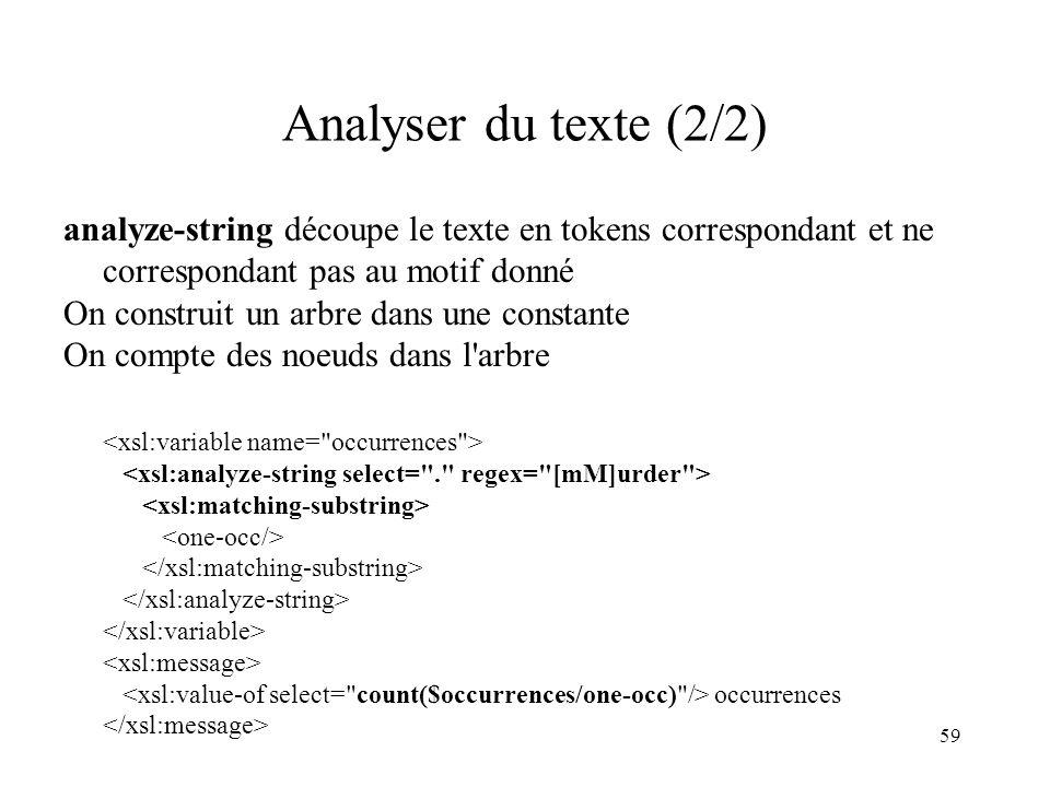 Analyser du texte (2/2) analyze-string découpe le texte en tokens correspondant et ne correspondant pas au motif donné.