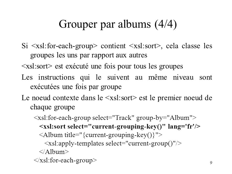 Grouper par albums (4/4) Si <xsl:for-each-group> contient <xsl:sort>, cela classe les groupes les uns par rapport aux autres.