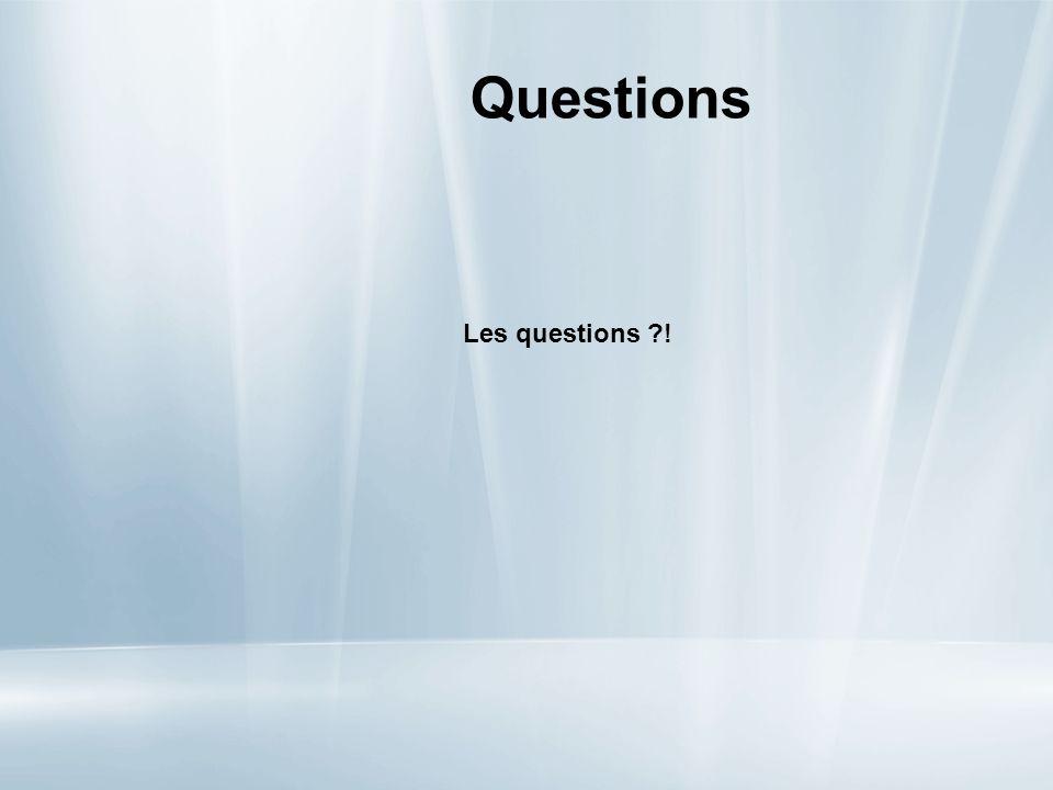 Questions Les questions !