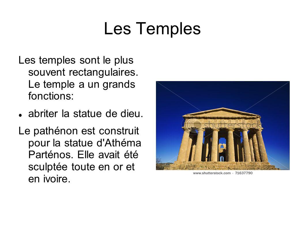 Les Temples Les temples sont le plus souvent rectangulaires. Le temple a un grands fonctions: abriter la statue de dieu.