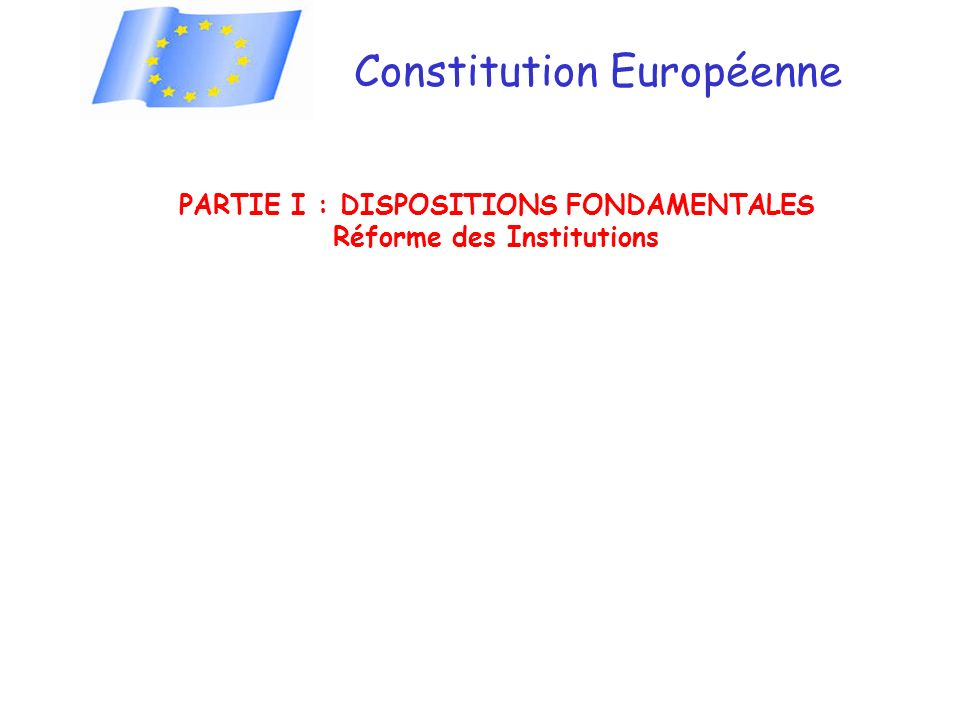 PARTIE I : DISPOSITIONS FONDAMENTALES Réforme des Institutions