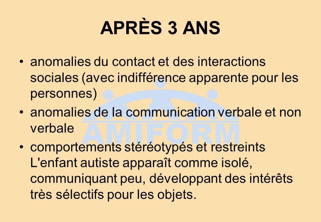 APRÈS 3 ANS anomalies du contact et des interactions sociales (avec indifférence apparente pour les personnes)