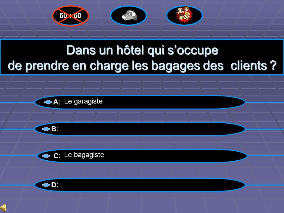 50 : 50 Dans un hôtel qui s'occupe de prendre en charge les bagages des clients A: Le garagiste.
