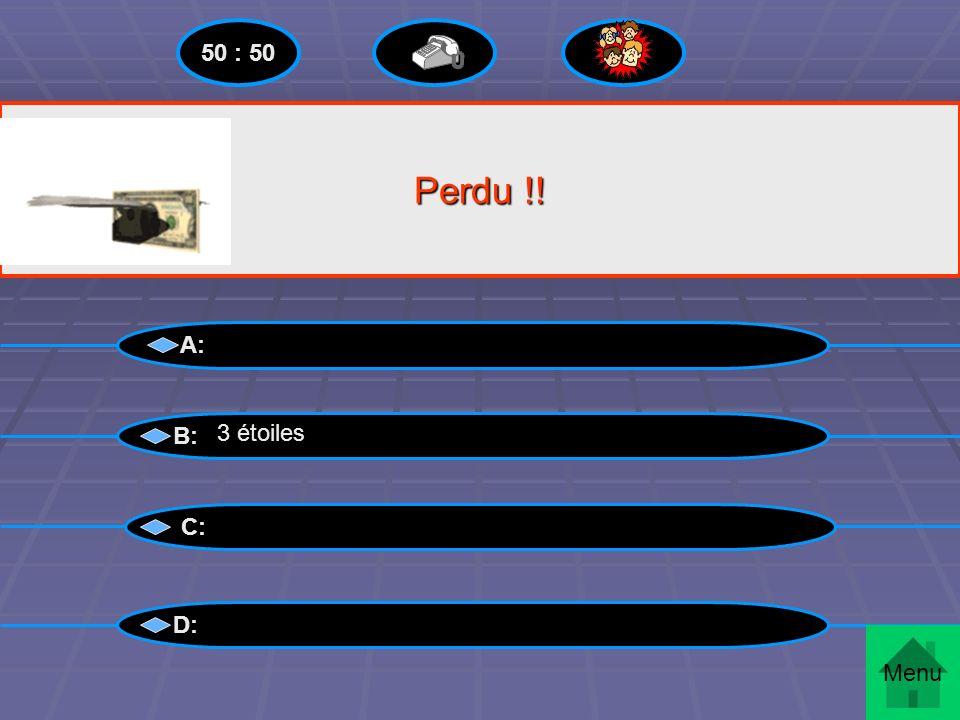 50 : 50 Perdu !! A: B: 3 étoiles C: D: Menu