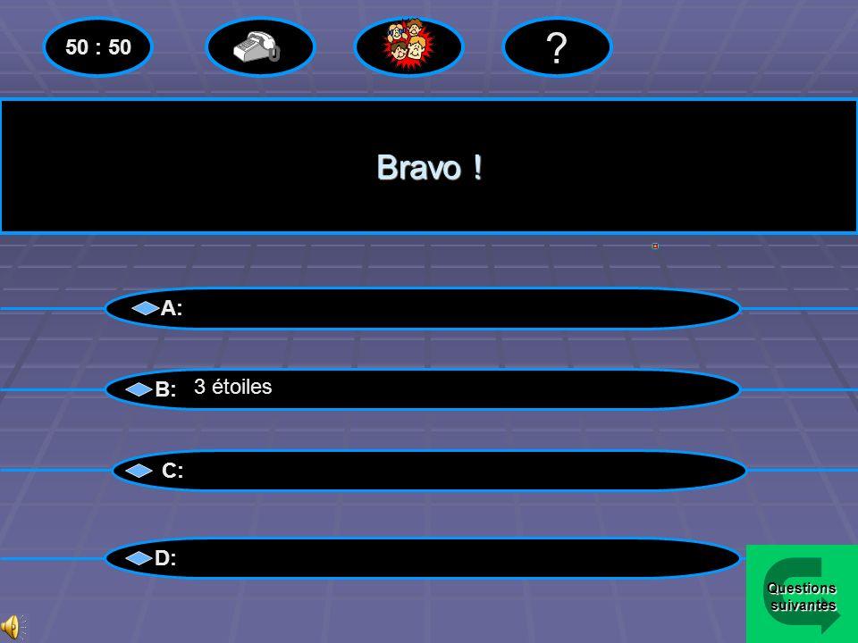 50 : 50 Bravo ! A: B: 3 étoiles C: D: Questions suivantes