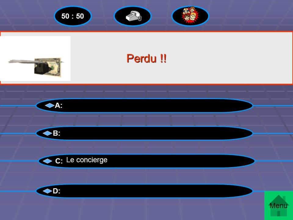 50 : 50 Perdu !! A: B: C: Le concierge D: Menu