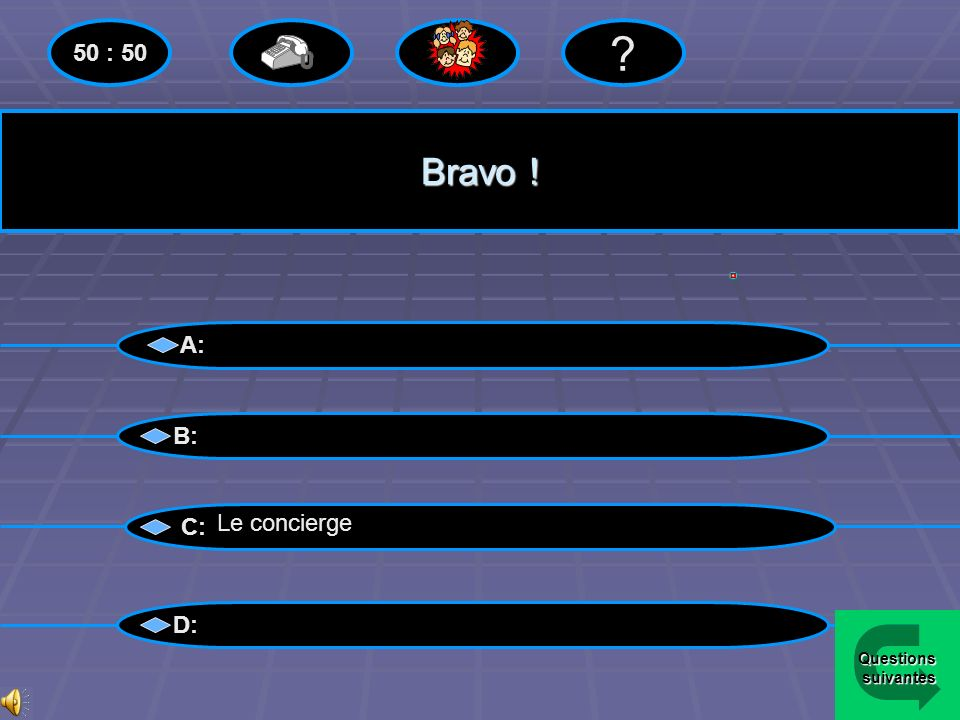 50 : 50 Bravo ! A: B: C: Le concierge D: Questions suivantes
