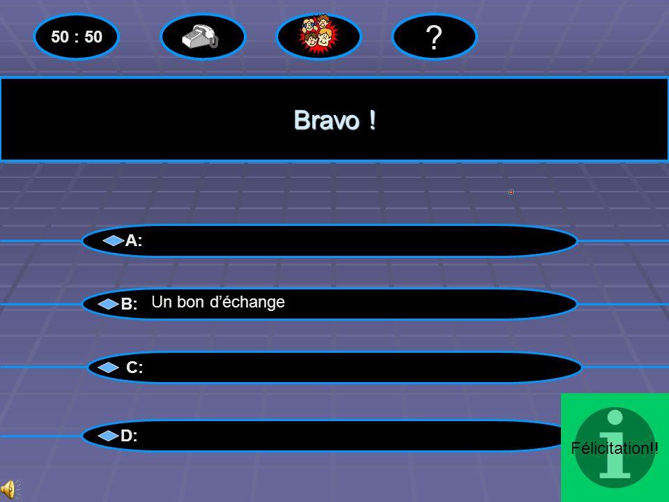 50 : 50 Bravo ! A: B: Un bon d'échange C: Félicitation!! D:
