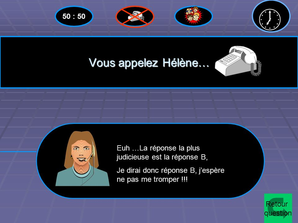  Vous appelez Hélène… 50 : 50