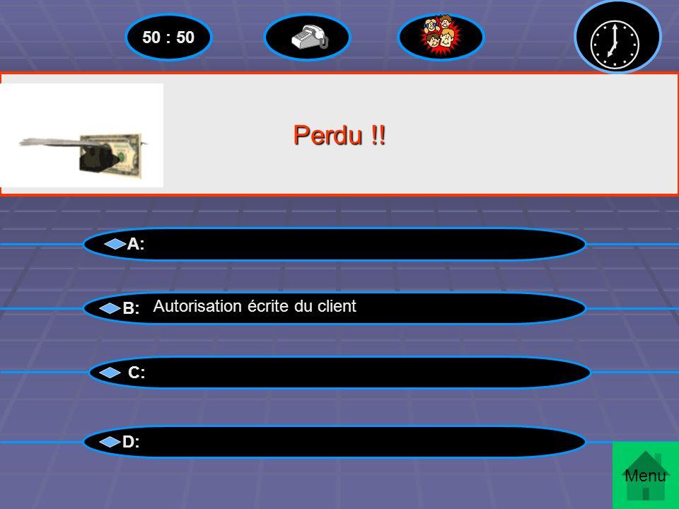  50 : 50 Perdu !! A: B: Autorisation écrite du client C: D: Menu