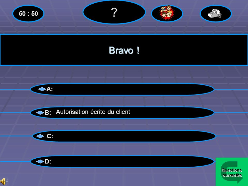 Bravo ! 50 : 50 A: B: Autorisation écrite du client C: D: Questions