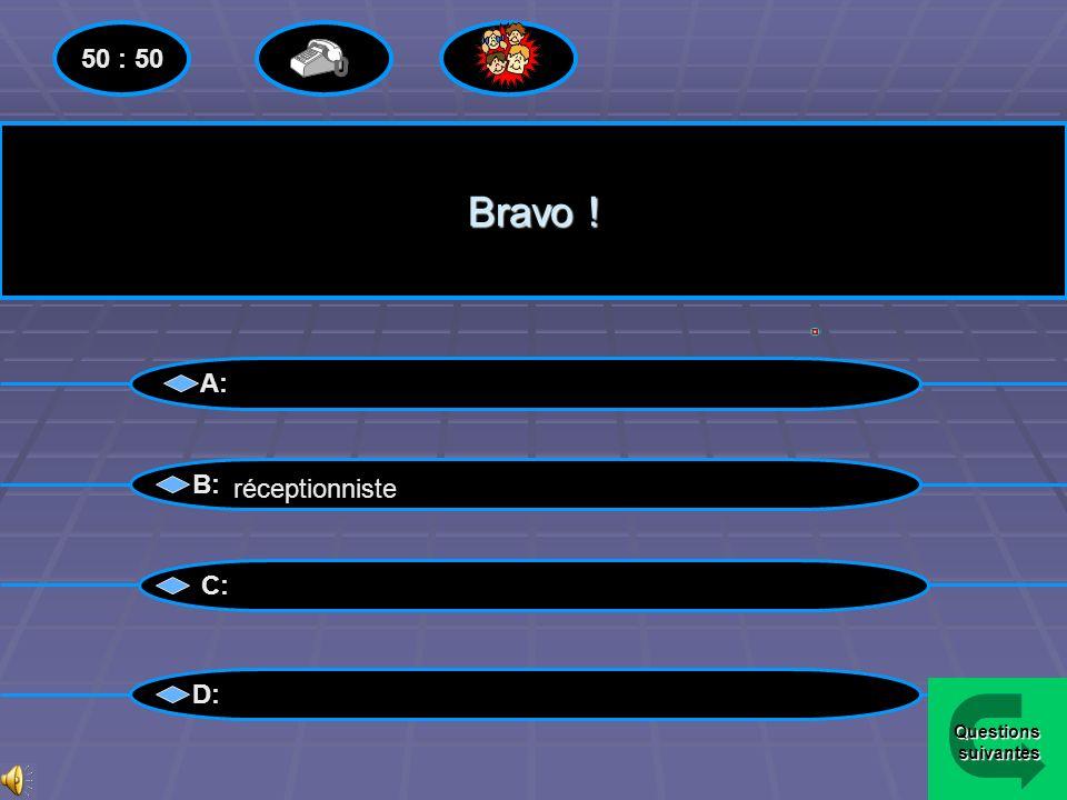 50 : 50 Bravo ! A: B: réceptionniste C: D: Questions suivantes