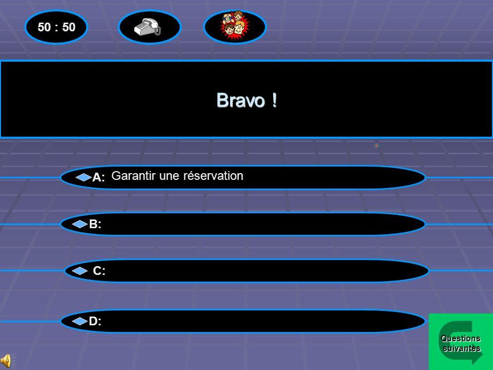 Bravo ! 50 : 50 A: Garantir une réservation B: C: D: Questions