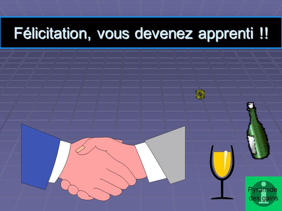 Félicitation, vous devenez apprenti !!