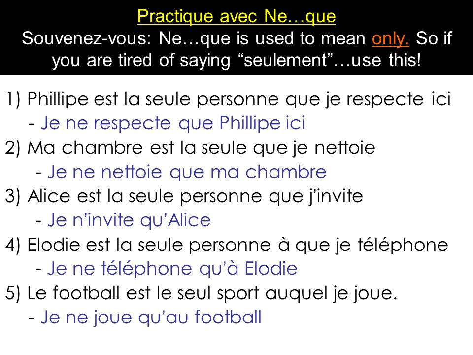 Practique avec Ne…que Souvenez-vous: Ne…que is used to mean only