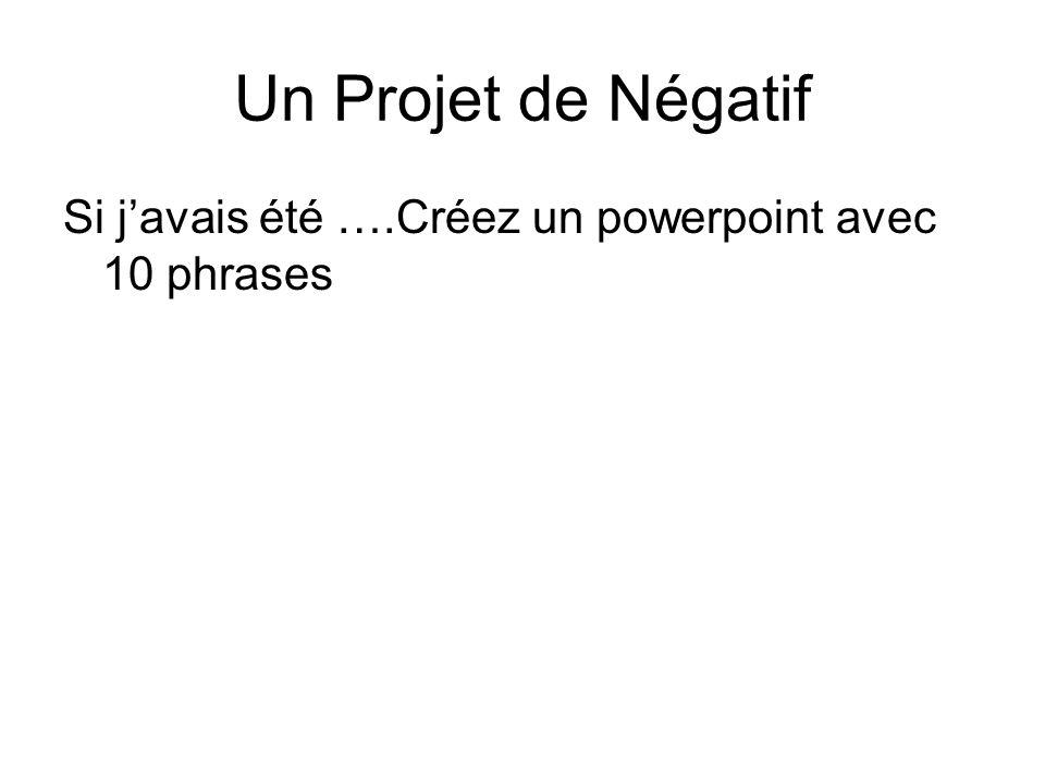 Un Projet de Négatif Si j'avais été ….Créez un powerpoint avec 10 phrases