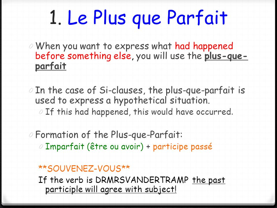1. Le Plus que Parfait When you want to express what had happened before something else, you will use the plus-que-parfait.