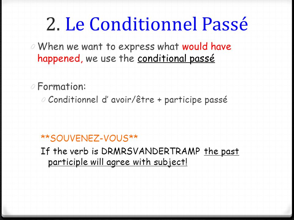 2. Le Conditionnel Passé When we want to express what would have happened, we use the conditional passé.