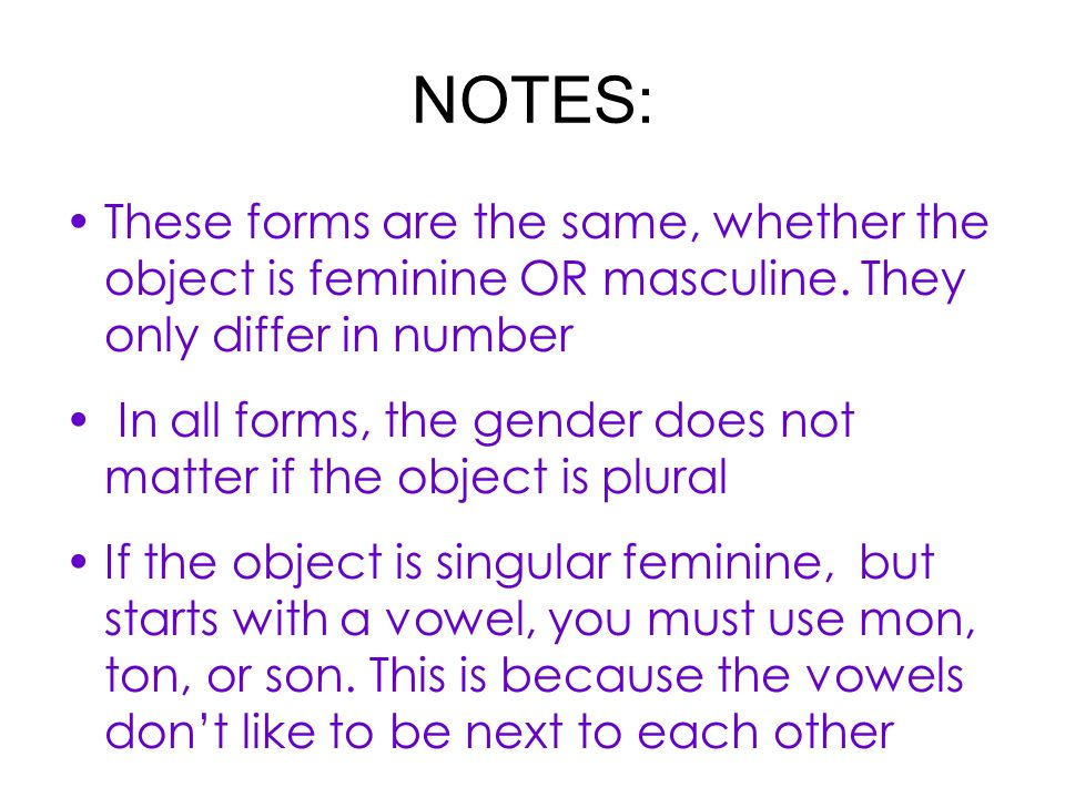 NOTES: These forms are the same, whether the object is feminine OR masculine. They only differ in number.
