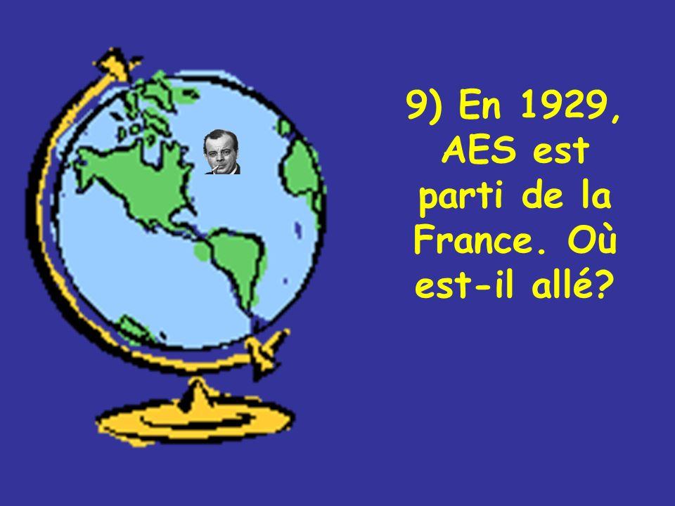 9) En 1929, AES est parti de la France. Où est-il allé