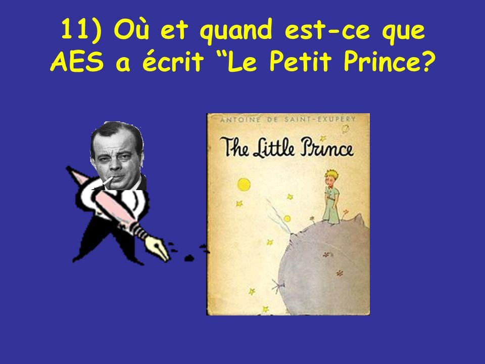 11) Où et quand est-ce que AES a écrit Le Petit Prince