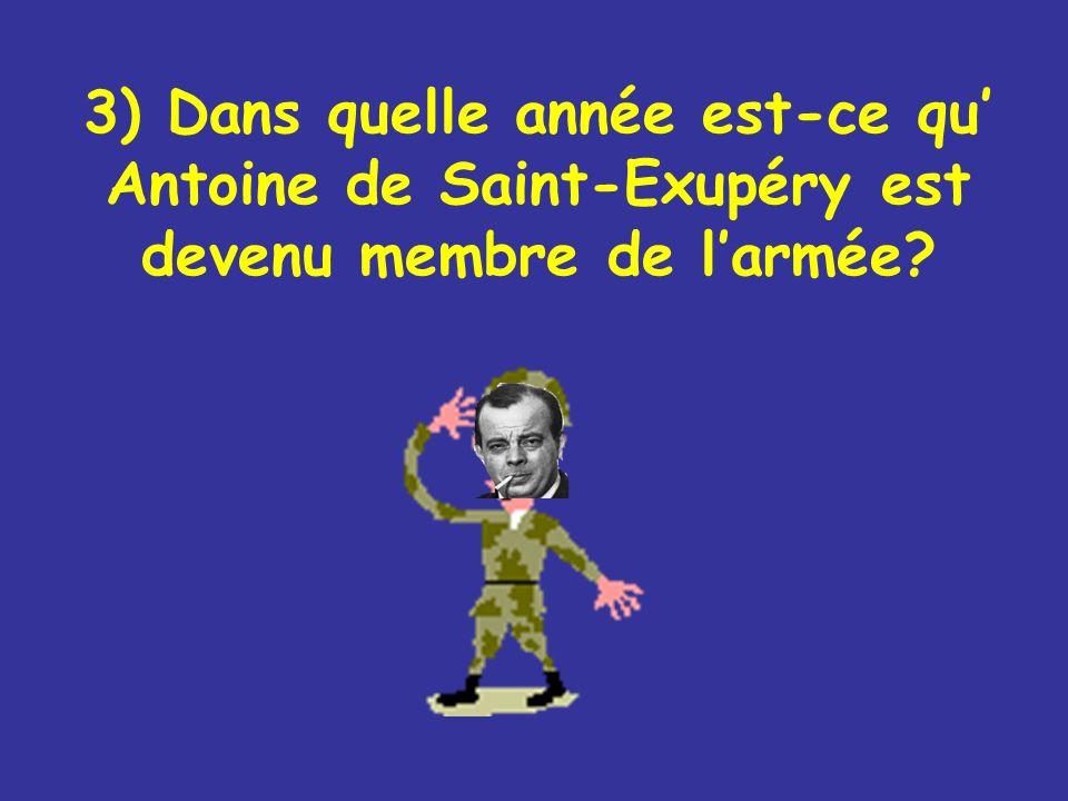 3) Dans quelle année est-ce qu' Antoine de Saint-Exupéry est devenu membre de l'armée