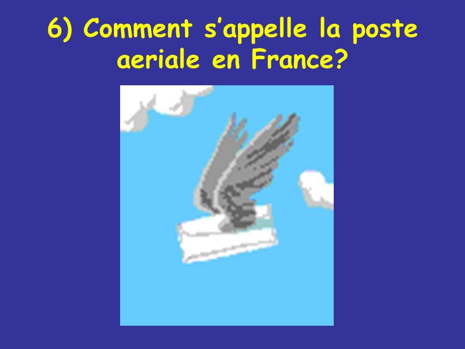6) Comment s'appelle la poste aeriale en France