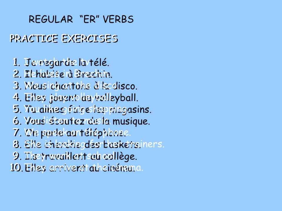 REGULAR ER VERBS PRACTICE EXERCISES. 1. I watch the tv. 2. He lives in Brechin. 3. We sing at the disco.