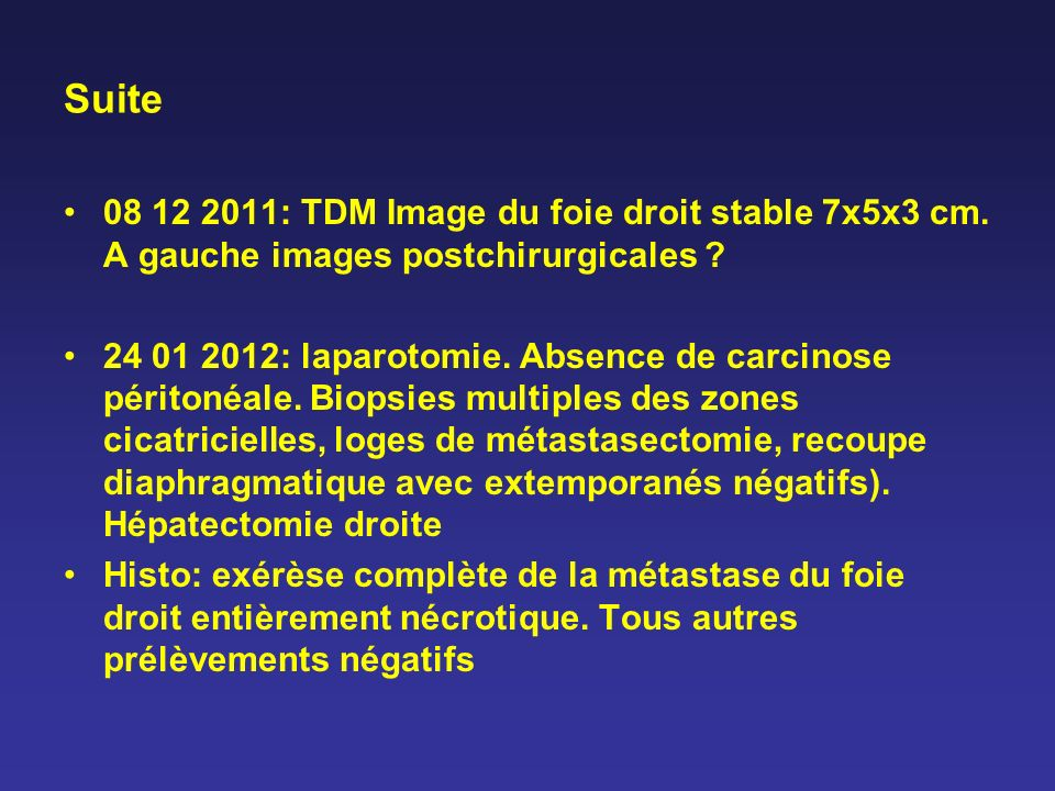 Suite 08 12 2011: TDM Image du foie droit stable 7x5x3 cm. A gauche images postchirurgicales