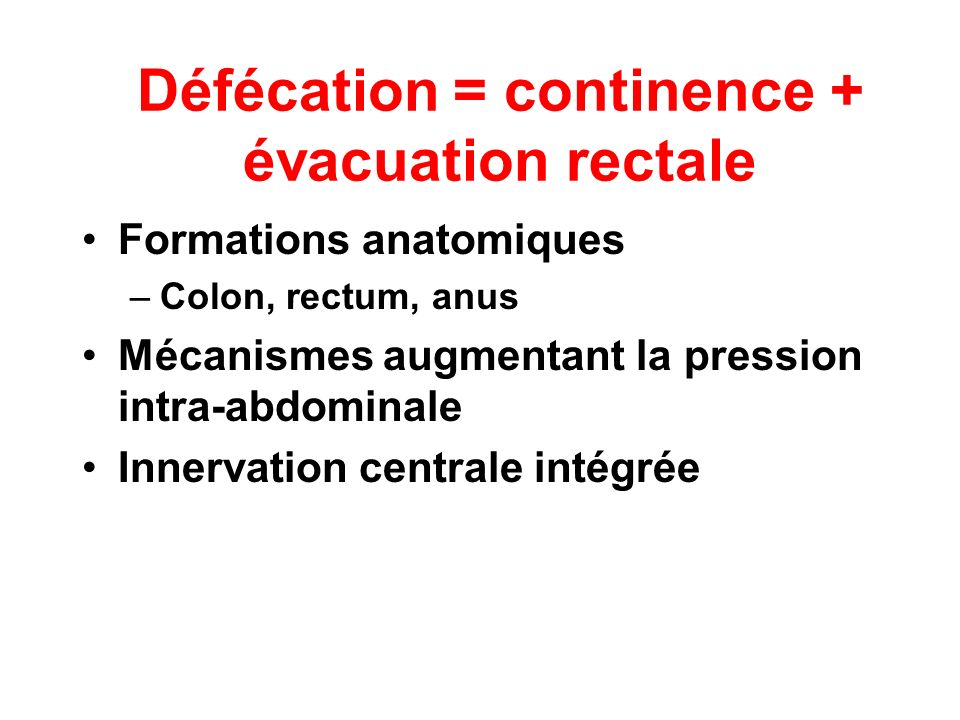 Défécation = continence + évacuation rectale