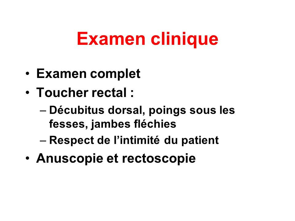 Examen clinique Examen complet Toucher rectal :