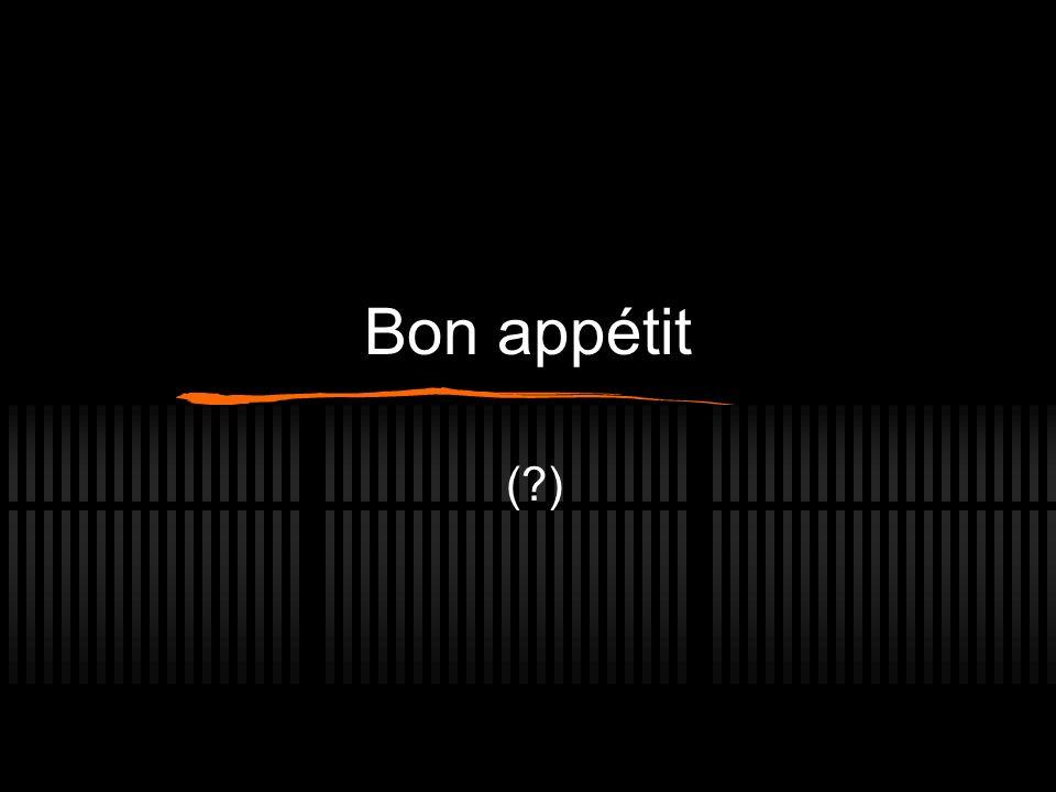 Bon appétit ( )