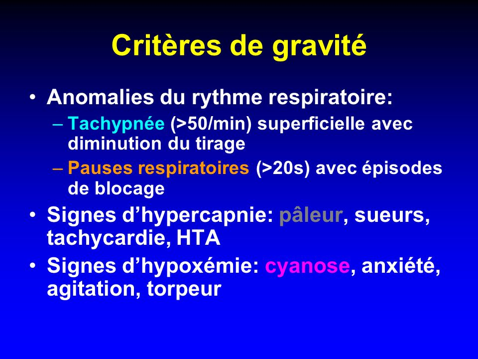Critères de gravité Anomalies du rythme respiratoire: