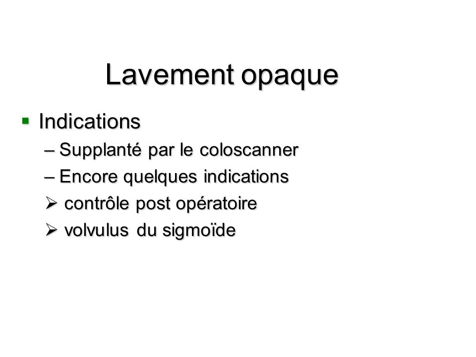 Lavement opaque Indications Supplanté par le coloscanner
