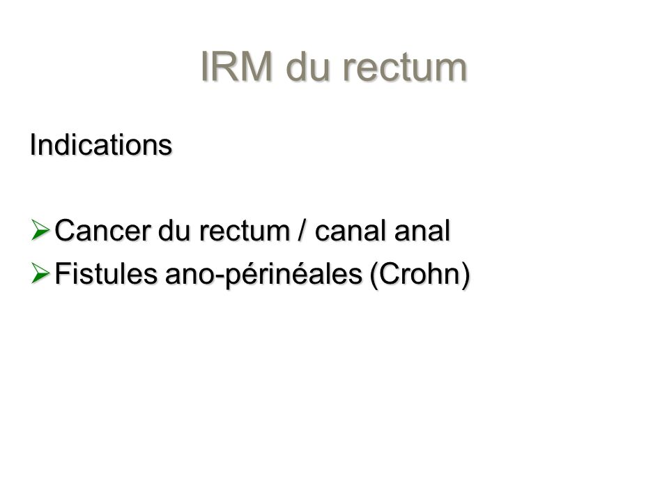 IRM du rectum Indications Cancer du rectum / canal anal