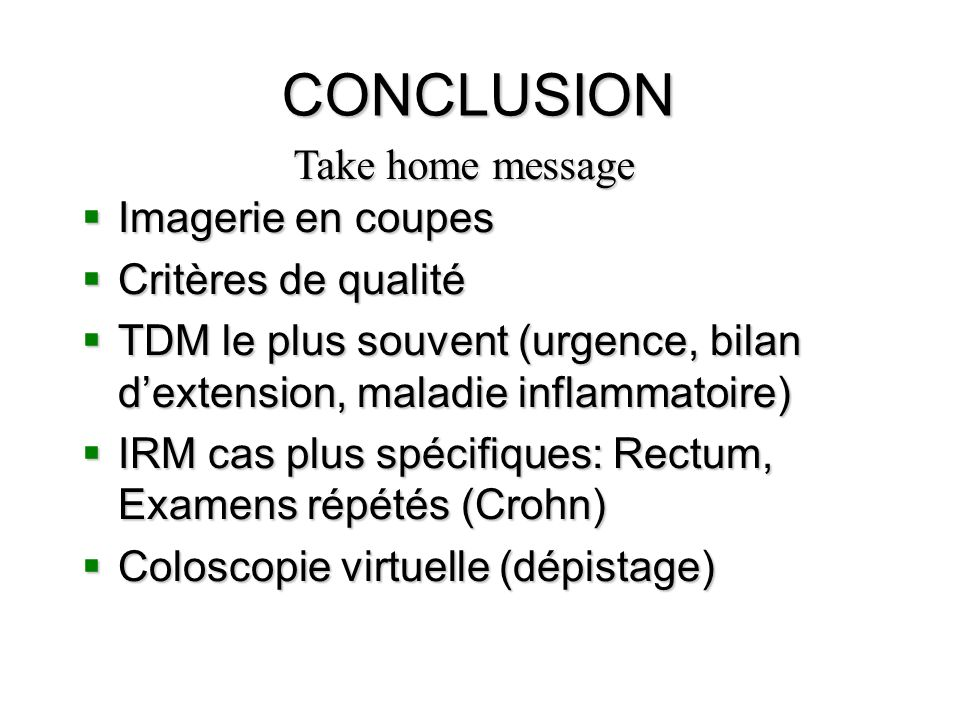 CONCLUSION Take home message Imagerie en coupes Critères de qualité