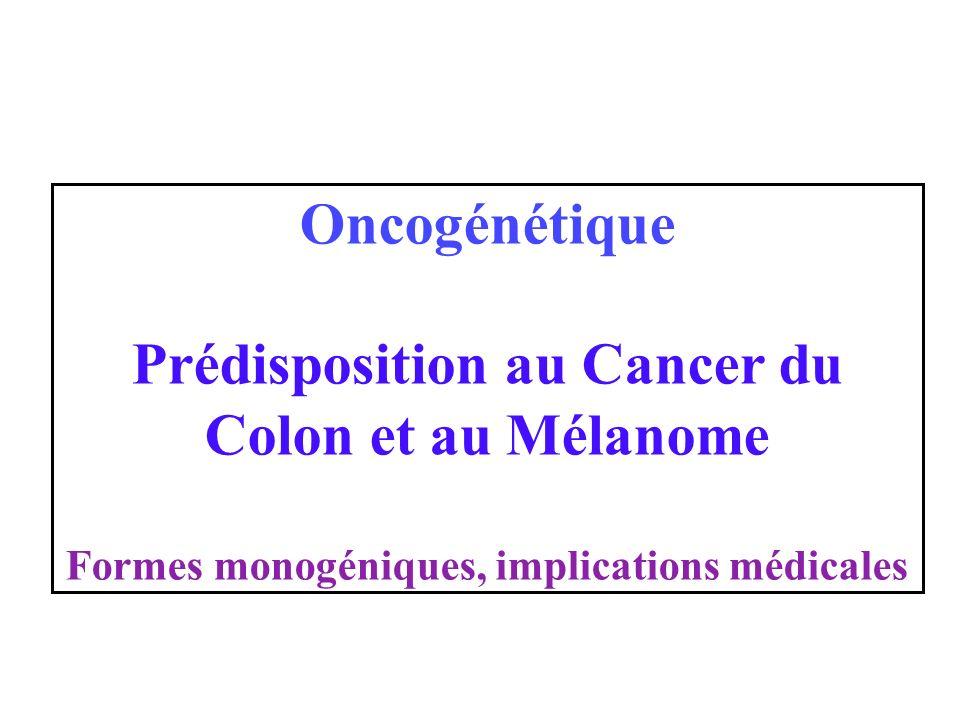 Oncogénétique Prédisposition au Cancer du Colon et au Mélanome Formes monogéniques, implications médicales