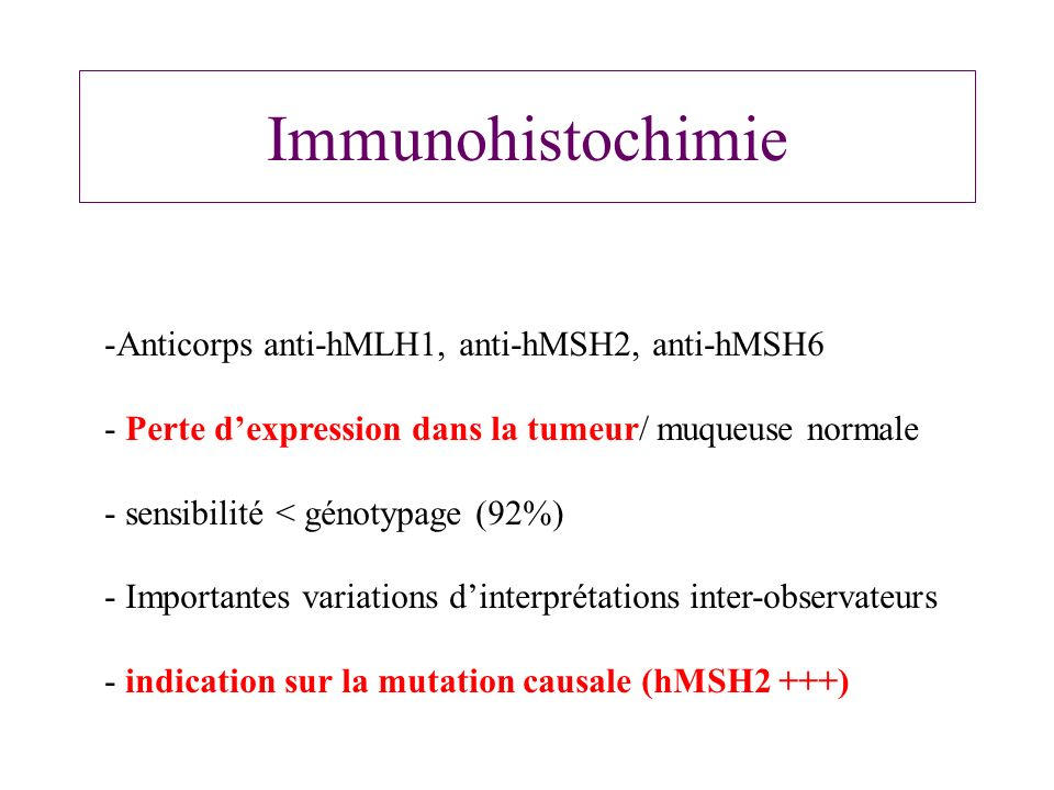 Immunohistochimie Anticorps anti-hMLH1, anti-hMSH2, anti-hMSH6