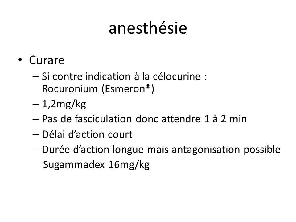 anesthésie Curare. Si contre indication à la célocurine : Rocuronium (Esmeron®)