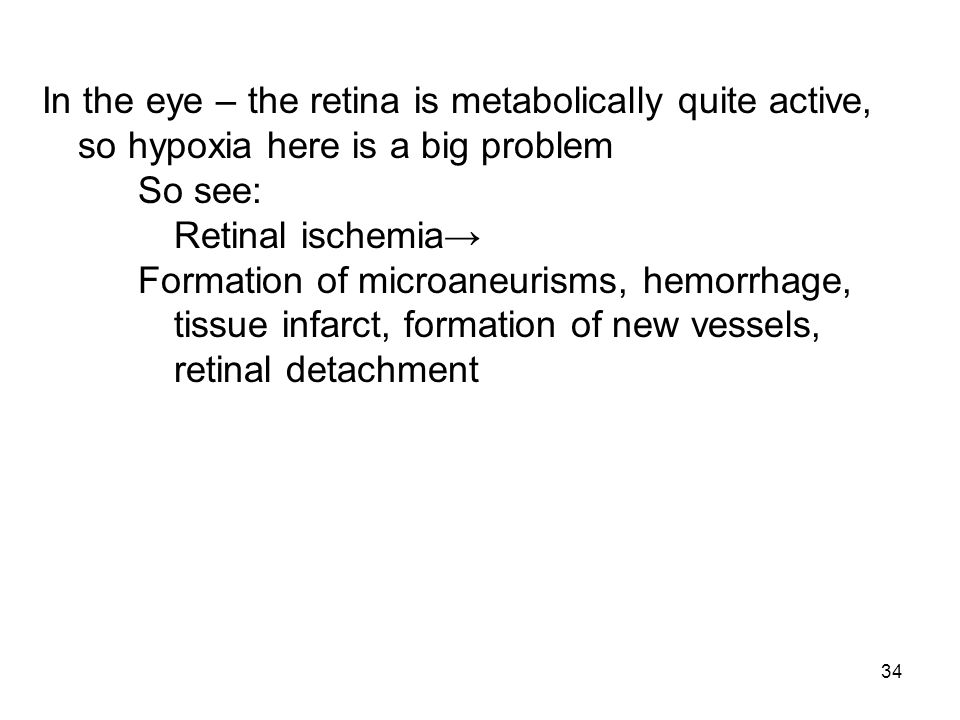 In the eye – the retina is metabolically quite active, so hypoxia here is a big problem