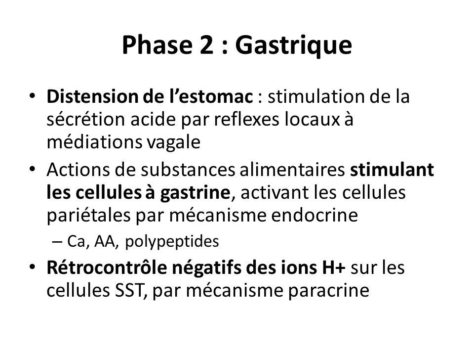 Phase 2 : Gastrique Distension de l'estomac : stimulation de la sécrétion acide par reflexes locaux à médiations vagale.