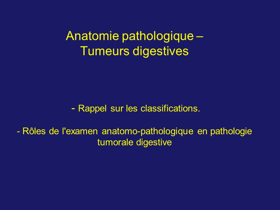 Anatomie pathologique – Tumeurs digestives - Rappel sur les classifications.