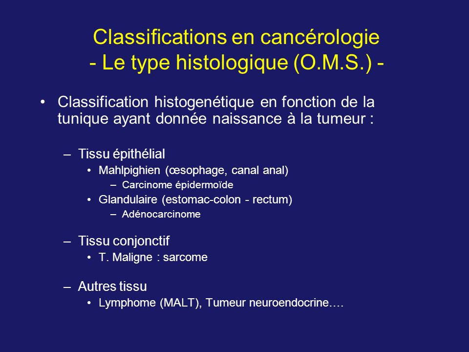 Classifications en cancérologie - Le type histologique (O.M.S.) -