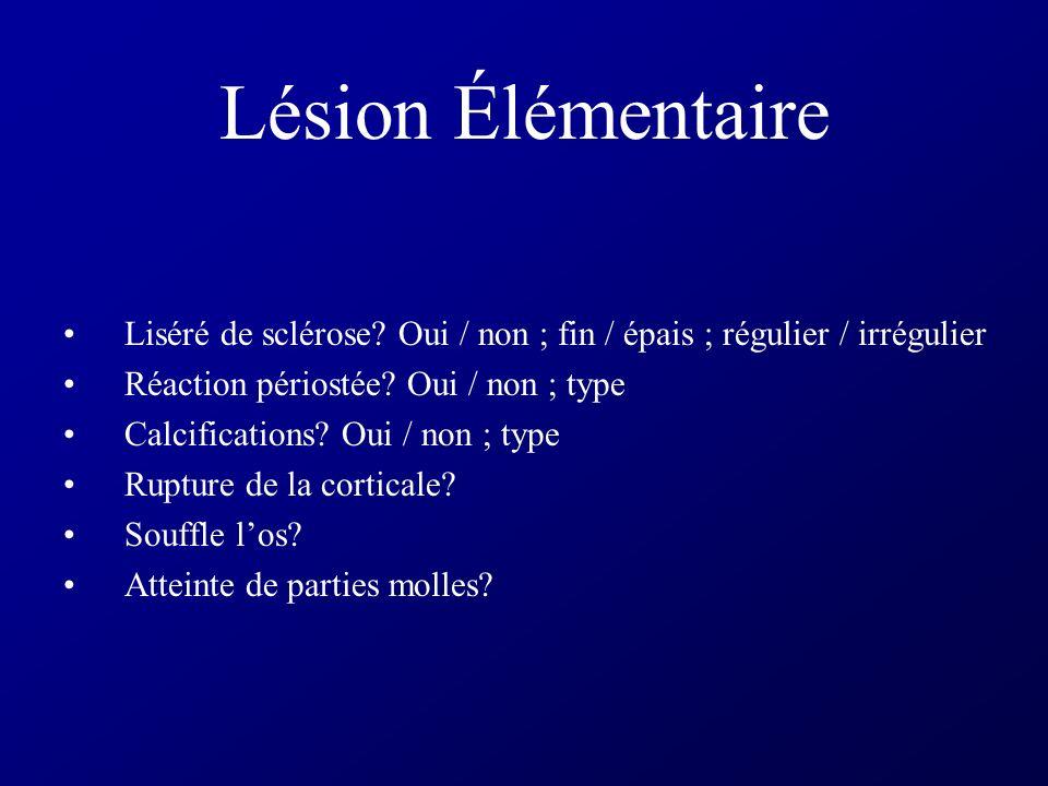 Lésion Élémentaire Liséré de sclérose Oui / non ; fin / épais ; régulier / irrégulier. Réaction périostée Oui / non ; type.